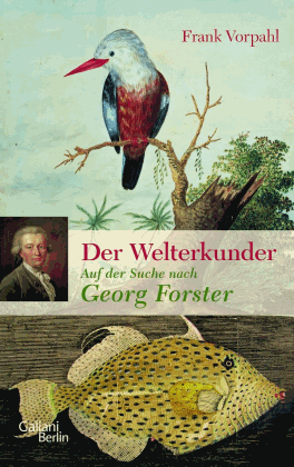 Frank Vorpahl: Der Welterkunder Auf der Suche nach Georg Forster - © Galiani Verlag 2018